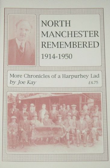 North Manchester Remembered 1914-1950 - More Chronicles of a Harpurhey Lad, by Joe Kay